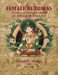Female Buddhas: Women of Enlightenment in Tibetan Mystical Art