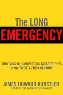 THE LONG EMERGENCY: Surviving the End of the Oil Age