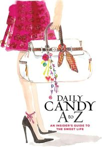 Daily Candy A to Z: An Insiders Guide to the Sweet Life