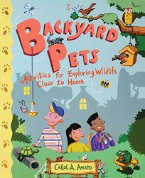 Backyard Pets: Activities for Exploring Wildlife Close to Home