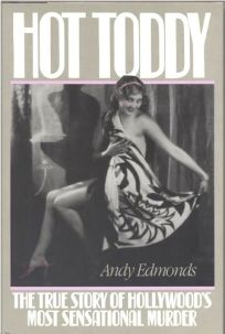 Hot Toddy: The True Story of Hollywoods Most Sensational Murder