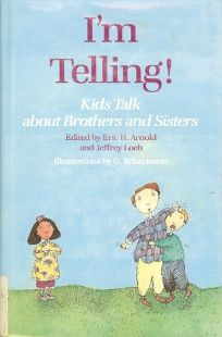 Im Telling!: Kids Talk about Brothers and Sisters