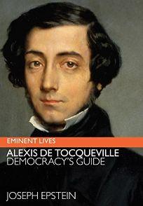 Alexis de Tocqueville: Democracys Guide