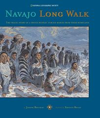 NAVAJO LONG WALK: The Tragic Story of a Proud Peoples Forced March from Their Homeland