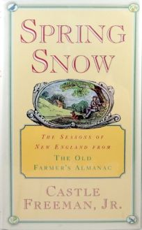 Spring Snow: The Seasons of New England from the Old Farmers Almanac