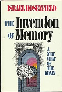 The Invention of Memory: A New View of the Brain