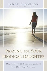 Praying for Your Prodigal Daughter: Hope