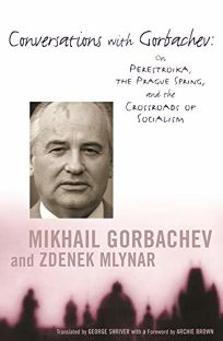 CONVERSATIONS WITH GORBACHEV: On Perestroika