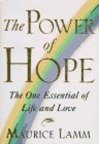 The Power of Hope: The One Essential of Life and Love