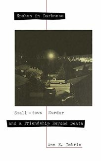 Spoken in Darkness: Small-Town Murder and a Friendship Beyond Death