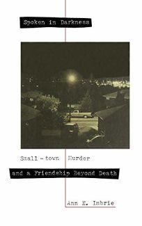 Spoken in Darkness: Small-Town Murder and a Friendship Beyond Death