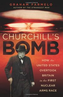 Churchills Bomb: How the United States Overtook Britain in the First Nuclear Arms Race