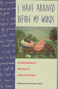 I Have Arrived Before My Words: The Autobiographical Writings of Homeless Women
