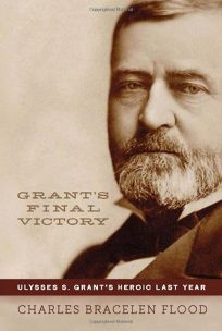 Grants Final Victory: Ulysses S. Grants Heroic Last Year
