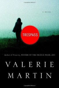 Fiction Book Review: Trespass by Valerie Martin, Author   Doubleday