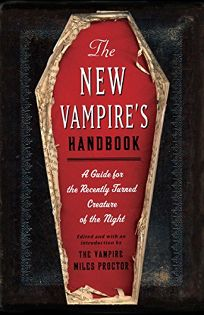 The New Vampires Handbook: A Guide for the Recently Turned Creature of the Night