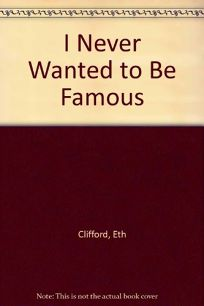 I Never Wanted to Be Famous