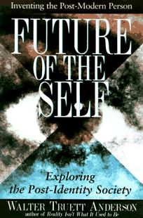 The Future of the Self: Inventing the Postmodern Person