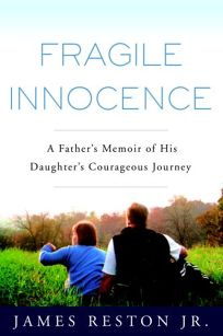 Fragile Innocence: A Fathers Memoir of His Daughters Courageous Journey