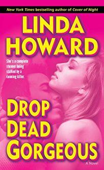 Fiction Book Review Drop Dead Gorgeous By Linda Howard Author Ballantine 799 347p ISBN 978 0 345 48658 5
