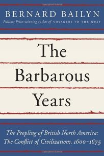 The Barbarous Years: The Peopling of British North America: The Conflict of Civilizations