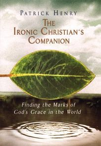 The Ironic Christians Companion: Finding the Marks of Gods Grace in the World