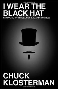 I Wear the Black Hat: Grappling with Villains Real and Imagined