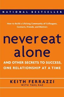 NEVER EAT ALONE: And Other Secrets to Success