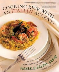 Cooking Rice with an Italian Accent! The Grain at Home in Every Course of Italys Meals