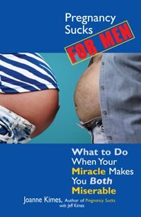 Pregnancy Sucks for Men: What to Do When Your Miracle Makes You Both Miserable