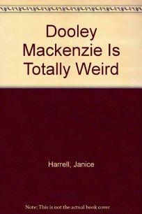 Dooley MacKenzie Is Totally Weird