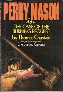 Perry Mason in the Case of the Burning Bequest: Based on Characters Created by Erle Stanley.....