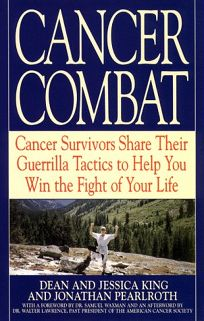 Cancer Combat: Cancer Servivors Share Their Guerrilla Tactics to Help You Win the Fight of Your Life