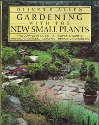 Gardening with the New Small Plants: The Complete Guide to Growing Dwarf and Miniature Shrubs