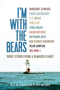 Im With The Bears: Short Stories from a Damaged Planet