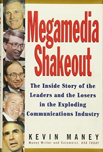 Megamedia Shakeout: The Inside Story of the Leaders and the Losers in the Exploding Communications Industry