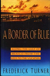 A Border of Blue: Along the Gulf of Mexico from the Keys to the Yucatan