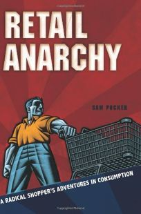 Retail Anarchy: A Radical Shoppers Adventures in Consumption