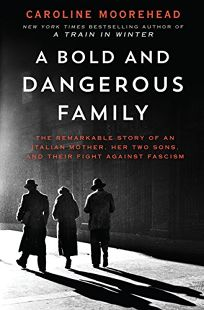 A Bold and Dangerous Family: The Remarkable Story of an Italian Mother