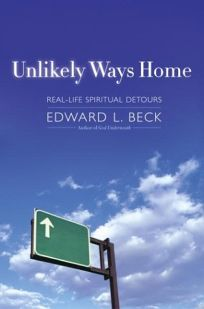 UNLIKELY WAYS HOME: Real-Life Spiritual Detours