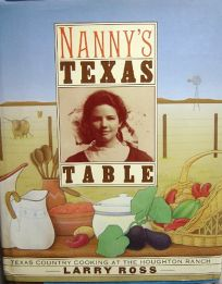 Nannys Texas Table: Texas Country Cooking at the Houghton Ranch