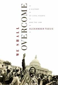 We Shall Overcome: A History of Civil Rights and the Law