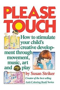 Please Touch: How to Stimulate Your Childs Creative Development