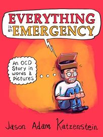 Everything Is an Emergency: An OCD Story in Words and Pictures