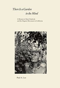 There Is a Garden in the Mind: A Memoir of Alan Chadwick and the Organic Movement