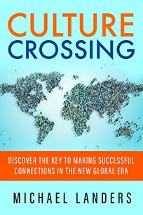 Culture Crossing: Discover the Key to Making Successful Connections in the New Global Era
