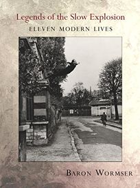 Legends of the Slow Explosion: Eleven Modern Lives