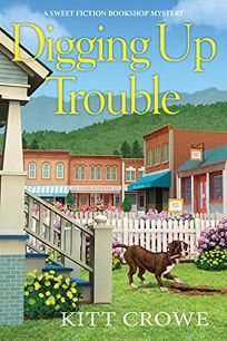 Digging Up Trouble: A Sweet Fiction Bookshop Mystery
