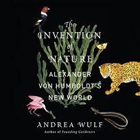 Invention of Nature: Alexander von Humboldt's New World