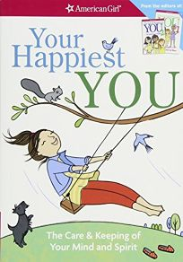 Your Happiest You: The Care & Keeping of Your Mind and Spirit